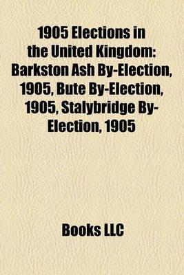 1905 Elections in the United Kingdom - Barkston Ash By-Election, 1905, Bute By-Election, 1905, Stalybridge By-Election, 1905...