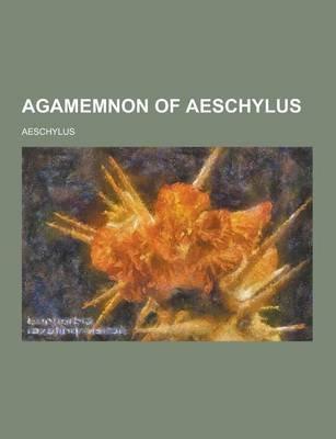 Agamemnon of Aeschylus (Paperback): Aeschylus