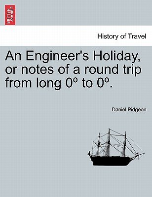 An Engineer's Holiday, or Notes of a Round Trip from Long 0 to 0 . Vol. I. (Paperback): Daniel Pidgeon