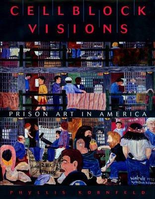 Cellblock Visions - Prison Art in America (Hardcover): Phyllis Kornfeld