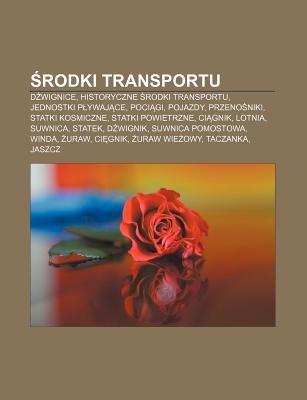 Rodki Transportu - D Wignice, Historyczne Rodki Transportu, Jednostki P Ywaj Ce, Poci GI, Pojazdy, Przeno Niki, Statki...