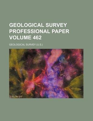 Geological Survey Professional Paper Volume 462 (Paperback): Geological Survey