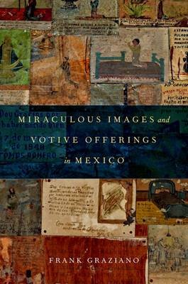 Miraculous Images and Votive Offerings in Mexico (Hardcover): Frank Graziano