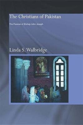 The Christians of Pakistan - The Passion of Bishop John Joseph (Electronic book text): Linda Walbridge