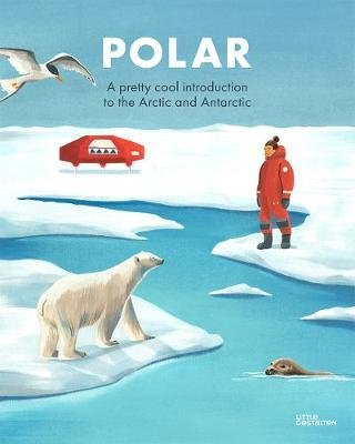 Polar - A pretty cool introduction to the Arctic and Antarctic (Hardcover): Grace Helmer