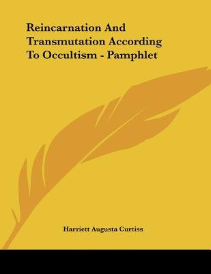 Reincarnation and Transmutation According to Occultism - Pamphlet (Paperback): Harriett Augusta Curtiss