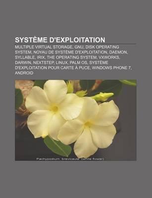 Systeme D'Exploitation - Multiple Virtual Storage, Gnu, Disk Operating System, Noyau de Systeme D'Exploitation,...