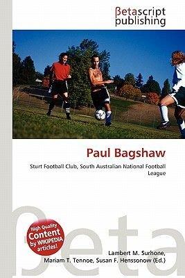 Paul Bagshaw (Paperback): Lambert M. Surhone, Mariam T. Tennoe, Susan F. Henssonow