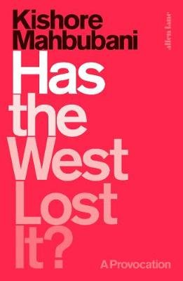 Has The West Lost It? - A Provocation (Hardcover): Kishore Mahbubani