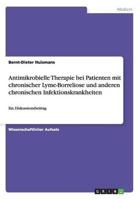 Antimikrobielle Therapie Bei Patienten Mit Chronischer Lyme-Borreliose Und Anderen Chronischen Infektionskrankheiten (German,...