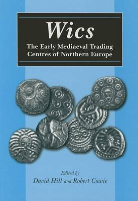 WICS - The Early Mediaeval Trading Centres of Northern Europe (Paperback): David Hill, Robert Cowle