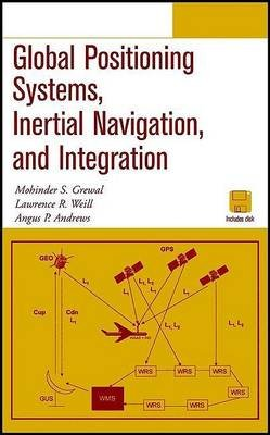 Global Positioning Systems, Inertial Navigation, and Integration (Electronic book text, 1st edition): Mohinder S. Grewal,...