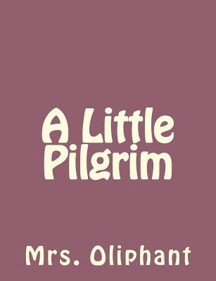 A Little Pilgrim (Paperback): Mrs. Oliphant