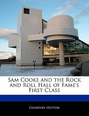 Sam Cooke and the Rock and Roll Hall of Fame's First Class (Paperback): Courtney Hutton