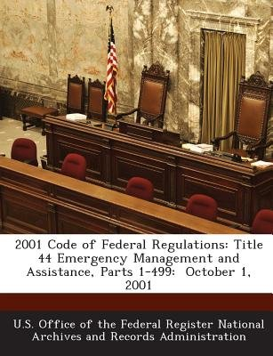 2001 Code of Federal Regulations - Title 44 Emergency Management and Assistance, Parts 1-499: October 1, 2001 (Paperback): U S...