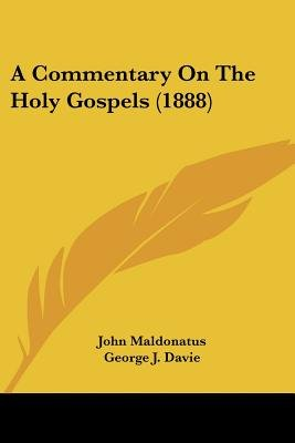 A Commentary on the Holy Gospels (1888) (Paperback): John Maldonatus