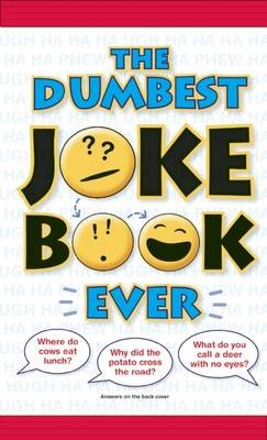 The Dumbest Joke Book Ever (Paperback): Bathroom Readers' Hysterical Society