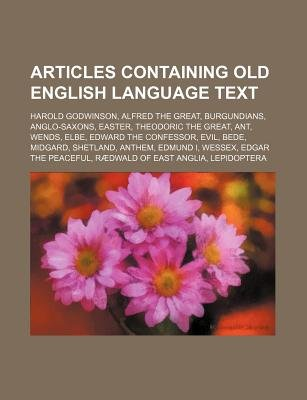 Articles Containing Old English Language Text - Harold Godwinson, Alfred the Great, Burgundians, Anglo-Saxons, Easter,...