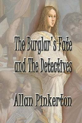 The Burglar's Fate and the Detectives (Paperback): Allan Pinkerton