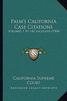 Palm's California Case Citations - Volumes 1 to 142 Inclusive (1904) (Paperback): California Supreme Court