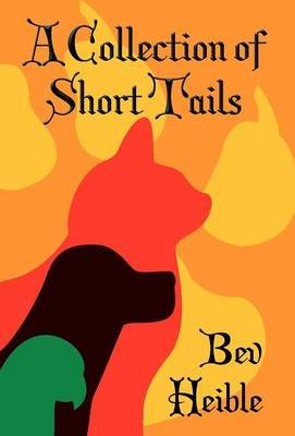 A Collection of Short Tails (Hardcover): Bev Heible