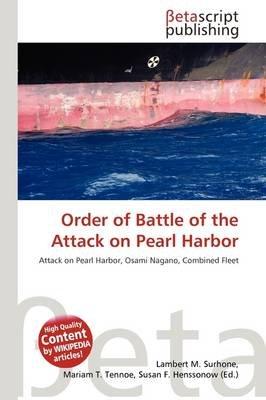 Order of Battle of the Attack on Pearl Harbor (Paperback): Lambert M. Surhone, Mariam T. Tennoe, Susan F. Henssonow