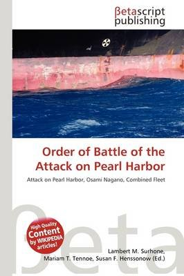 Order of Battle of the Attack on Pearl Harbor (Paperback): Lambert M. Surhone, Mariam T. Tennoe, Susan F. Henssonow