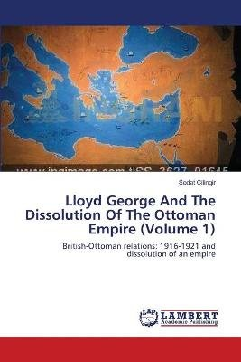Lloyd George and the Dissolution of the Ottoman Empire (Volume 1) (Paperback): Cilingir Sedat