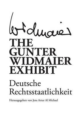 The Gunter Widmaier Exhibit - Deutsche Rechtsstaatlichkeit (German, Paperback): Jens Artur Al Michael