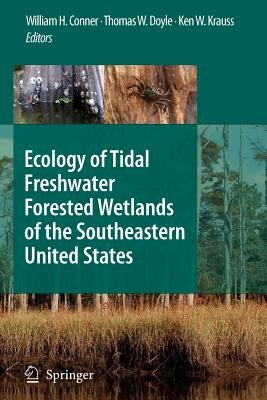 Ecology of Tidal Freshwater Forested Wetlands of the Southeastern United States (Paperback): William H. Conner, Thomas W....