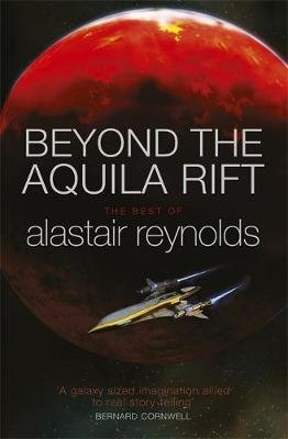 Beyond the Aquila Rift - The Best of Alastair Reynolds (Hardcover): Alastair Reynolds