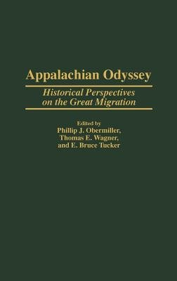 Appalachian Odyssey - Historical Perspectives on the Great Migration (Hardcover, New): Phillip J. Obermiller, Thomas E. Wagner