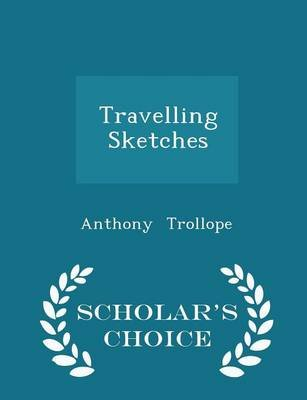 Travelling Sketches - Scholar's Choice Edition (Paperback): Anthony Trollope