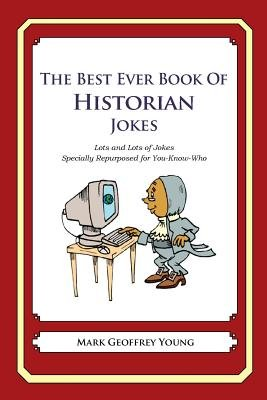 The Best Ever Book of Historian Jokes - Lots and Lots of Jokes Specially Repurposed for You-Know-Who (Paperback): Mark Geoffrey...
