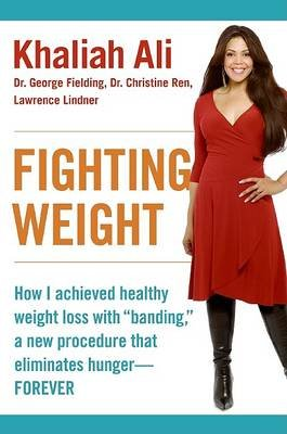 "Fighting Weight - How I Achieved Healthy Weight Loss with ""Banding,"" a New Procedure That Eliminates Hunger--Forever..."