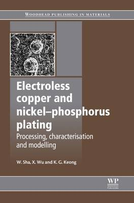 Electroless Copper and Nickel-Phosphorus Plating - Processing, Characterisation and Modelling (Electronic book text): Wei Sha