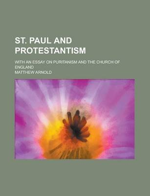 St. Paul and Protestantism; With an Essay on Puritanism and the Church of England (Paperback): Matthew Arnold