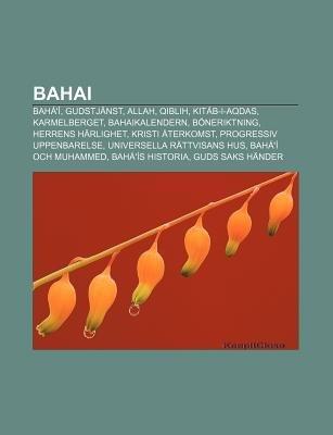 Bahai - Baha'i, Gudstjanst, Allah, Qiblih, Kitab-I-Aqdas, Karmelberget, Bahaikalendern, Boneriktning, Herrens Harlighet,...