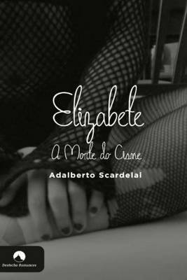 Elizabete - A Morte Do Cisne (Portuguese, Paperback): Adalberto Scardelai