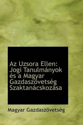 AZ Uzsora Ellen - Jogi Tanulm Nyok ?'S a Magyar Gazdasz Vets G Szaktan Cskoz Sa (Hardcover): Magyar Gazdaszvetsg