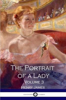 The Portrait of a Lady - Volume 3 (Paperback): Henry James