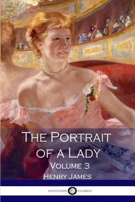 The Portrait of a Lady - Volume 3 (Paperback): Henry James