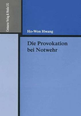 Die Provokation Bei Notwehr (German, Paperback, 2003 ed.): Ho-Won Hwang