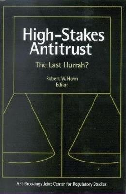 High-Stakes Antitrust - The Last Hurrah? (Hardcover): Robert W. Hahn