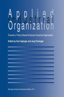 Applied Industrial Organization (Paperback): Karl Aiginger, Jorg Finsinger