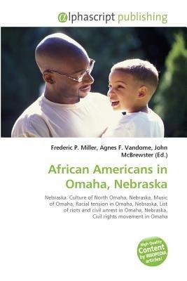 African Americans in Omaha, Nebraska (Paperback): Frederic P. Miller, Vandome Agnes F., McBrewster John
