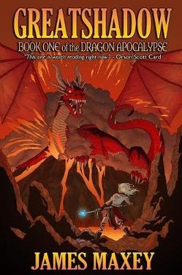 Greatshadow - Book One of the Dragon Apocalypse (Paperback): James Maxey