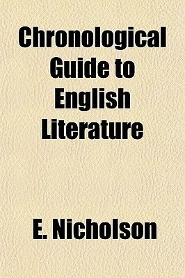 Chronological Guide to English Literature (Paperback): E. Nicholson