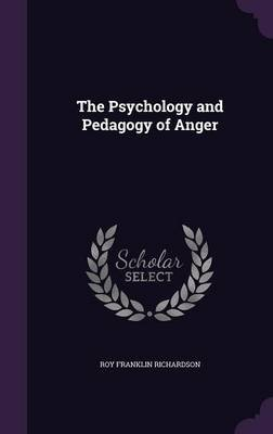 The Psychology and Pedagogy of Anger (Hardcover): Roy Franklin Richardson