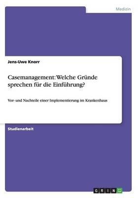 Casemanagement - Welche Grunde Sprechen Fur Die Einfuhrung? (German, Paperback): Jens-Uwe Knorr